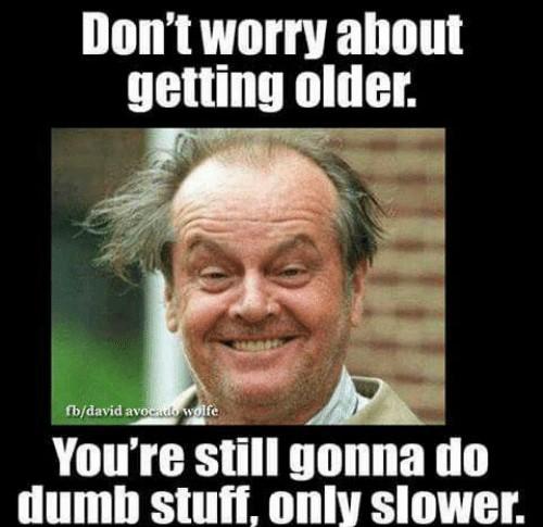 getting older-dumb